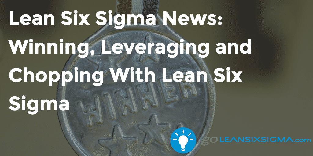 Lean Six Sigma News: Winning, Leveraging And Chopping With Lean Six Sigma, Week Of November 1, 2016