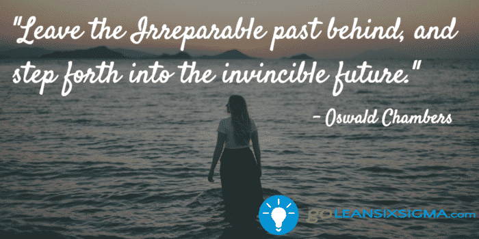 Leave The Irreparable Past Behind, And Step Forth Into The Invincible Future.