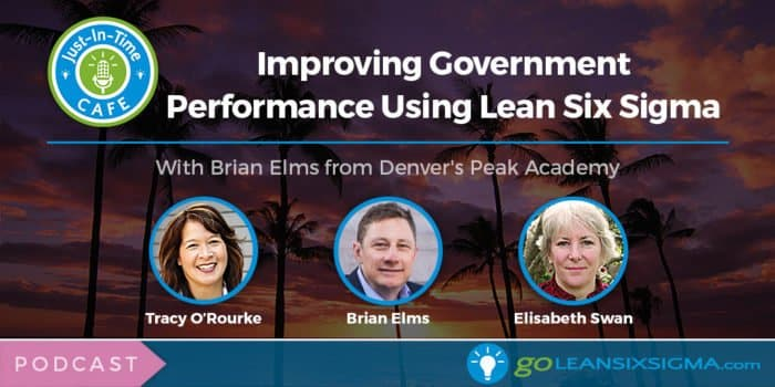 Podcast: Just-In-Time Cafe, Episode 9 – Improving Government Performance Using Lean Six Sigma With Brian Elms From Denver's Peak Academy