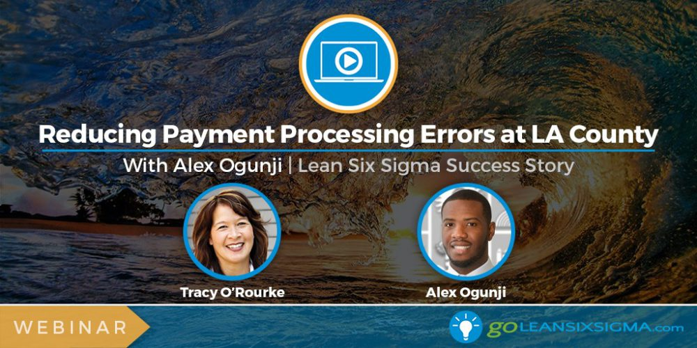 Project Presentation Webinar Banner Reducing Payment Processing Errors At LA County 2016 11 04