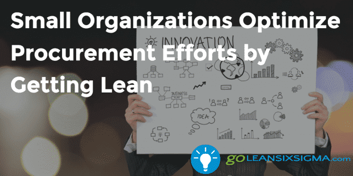 Small Organizations Optimize Procurement Efforts By Getting Lean GoLeanSixSigma.com