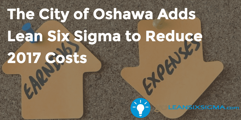 The City Of Oshawa Adds Lean Six Sigma To Reduce 2017 Costs 2016 11 07 GoLeanSixSigma.com