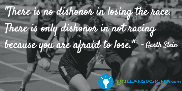 There Is No Dishonor In Losing The Race. There Is Only Dishonor In Not Racing Because You Are Afraid To Lose.