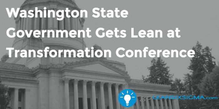 Washington State Government Gets Lean At Transformation Conference Goleansixsigma Com