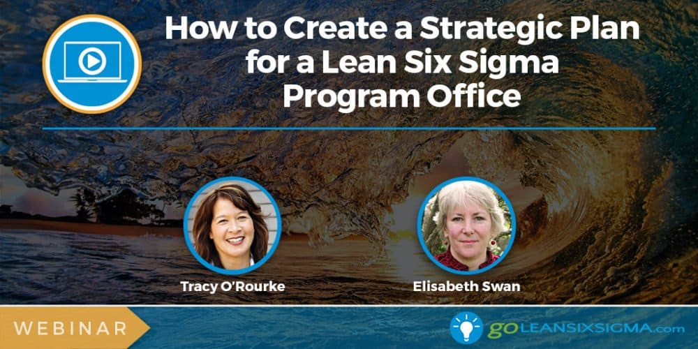 Webinar: How To Create A Strategic Plan For A Lean Six Sigma Program Office - GoLeanSixSigma.com