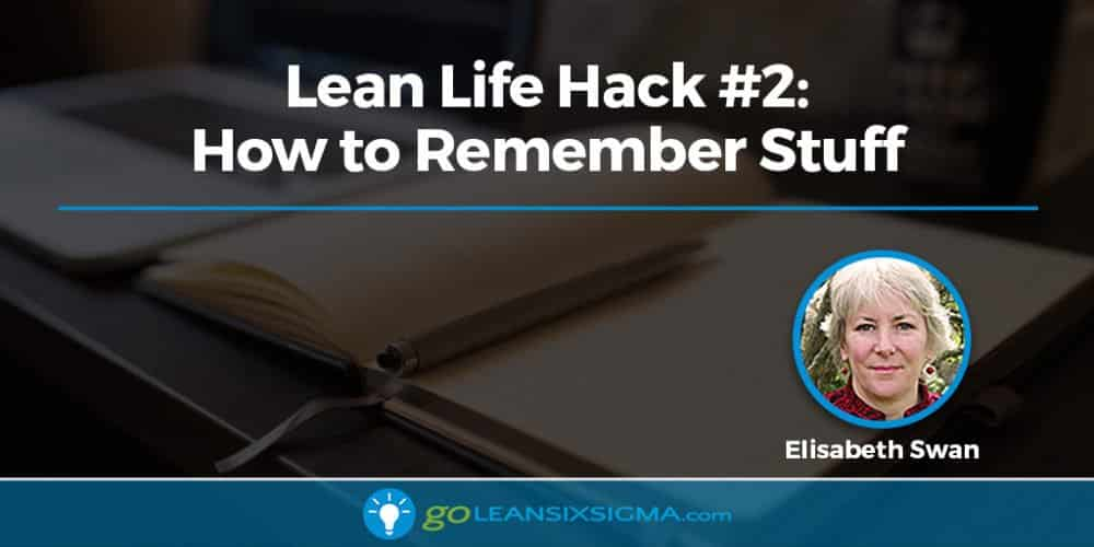 Blog Banner Lean Life Hack 2 How Remember Stuff GoLeanSixSigma.com