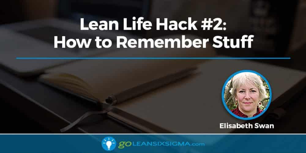 Lean Life Hack #2: How to Remember Stuff - GoLeanSixSigma.com