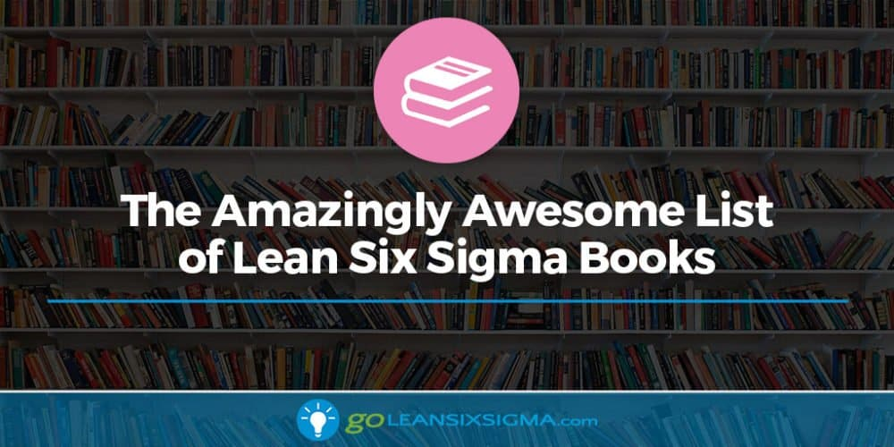 The Amazingly Awesome List Of Lean Six Sigma Books
