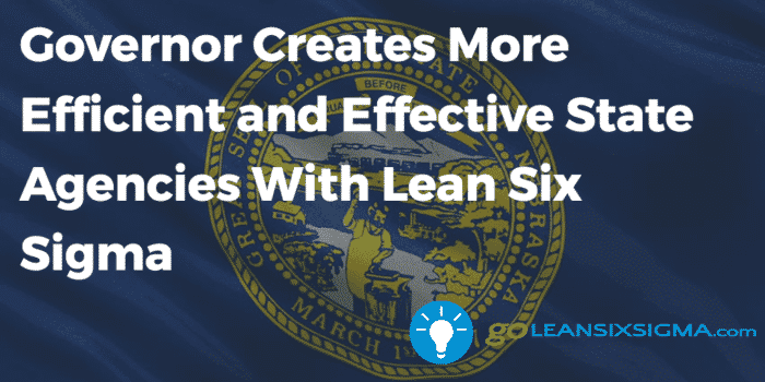 governor-creates-more-efficient-and-effective-state-agencies-with-lean-six-sigma_goleansixsigma-com