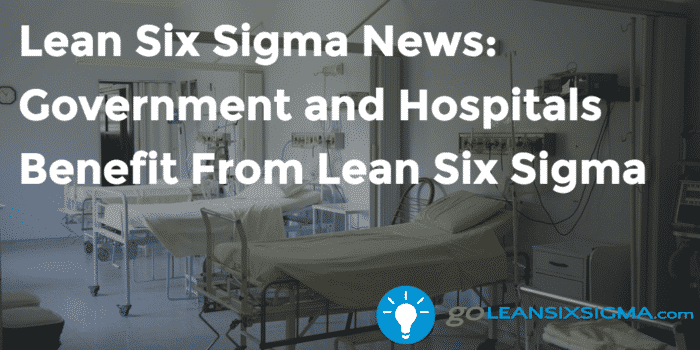 Lean Six Sigma News: Government And Hospitals Benefit From Lean Six Sigma, Week Of November 28, 2016
