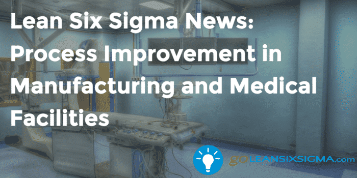 Lean Six Sigma News Process Improvement In Manufacturing And Medical Facilities Goleansixsigma Com