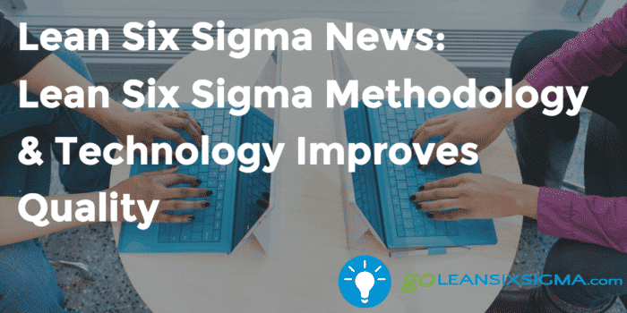 Lean Six Sigma News  Lean Six Sigma Methodology  Technology Improves Quality   Goleansixsigma Com