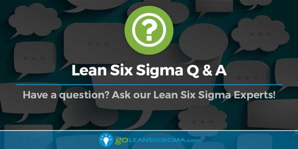 Lean Six Sigma Q&A - GoLeanSixSigma.com