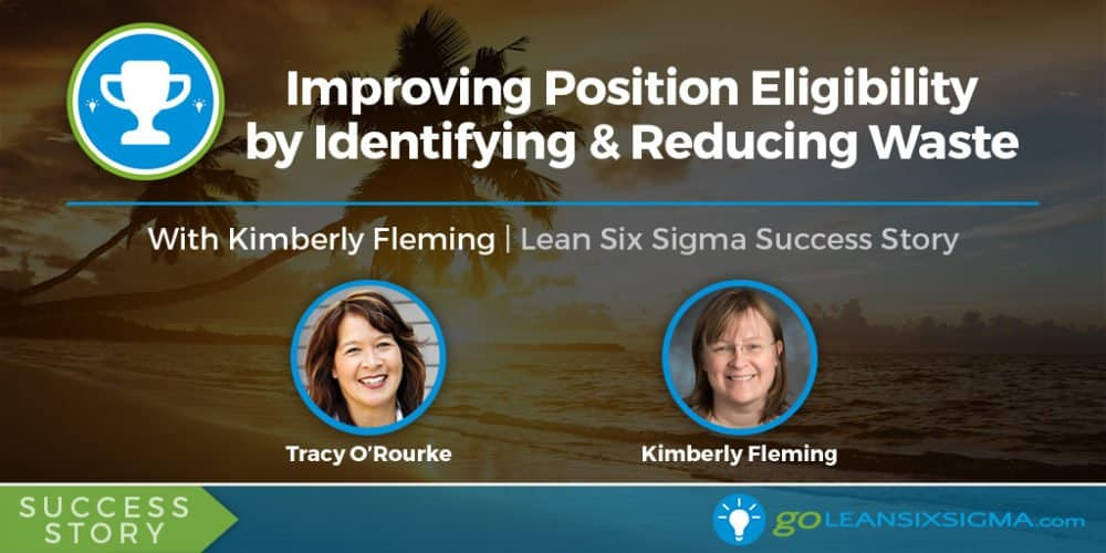 Success Story: Improving Position Eligibility by Identifying & Eliminating Waste With Kimberly Fleming - GoLeanSixSigma.com