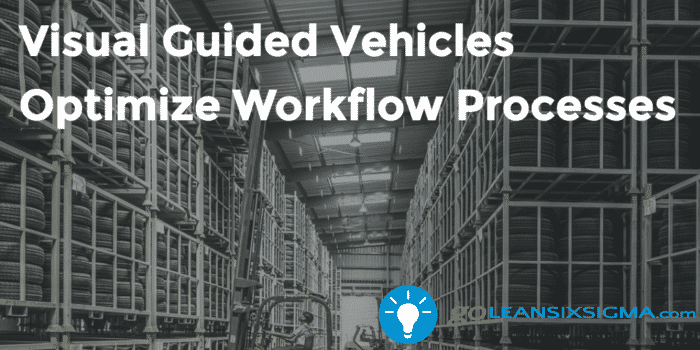 Visual Guided Vehicles Optimize Workflow Processes Goleansixsigma Com