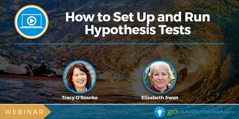 Webinar: How To Set Up And Run Hypothesis Tests - GoLeanSixSigma.com