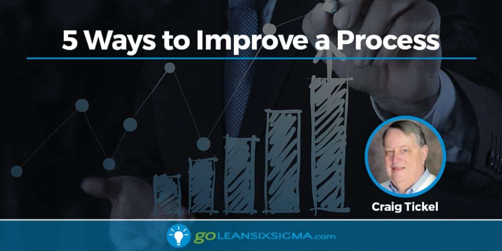 5 Ways To Improve A Process - GoLeanSixSigma.com