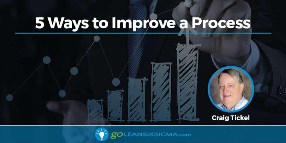 5 Ways to Improve a Process - GoLeanSixSigma.com