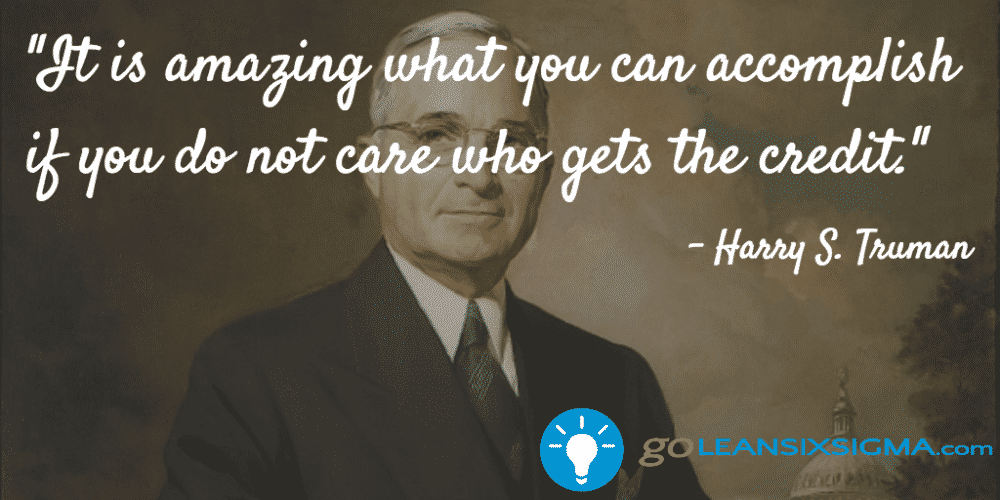 It Is Amazing What You Can Accomplish If You Do Not Care Who Gets The Credit  Harry S  Truman   Goleansixsigma Com 1