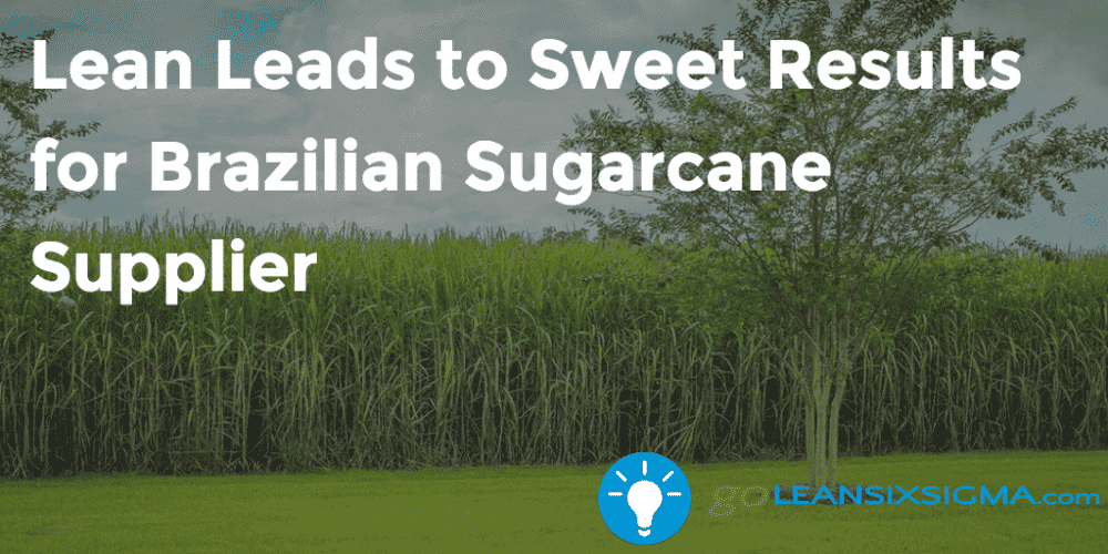 Lean Leads To Sweet Results For Brazilian Sugarcane Supplier Goleansixsigma Com