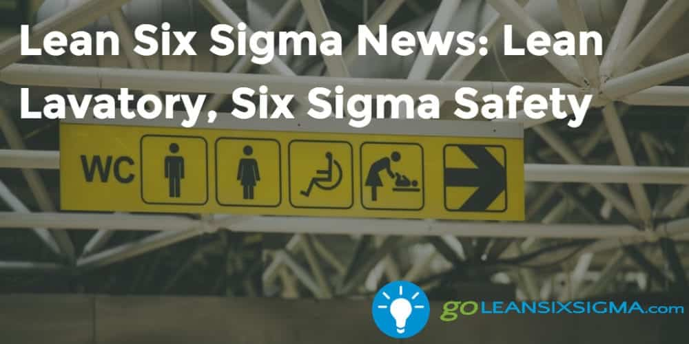 Lean Six Sigma News - Lean Lavatory, Six Sigma Safety - GoLeanSixSigma.com