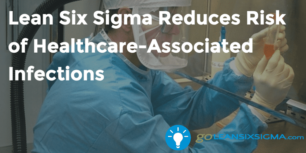 Lean Six Sigma Reduces Risk Of Healthcare-Associated Infections - GoLeanSixSigma.com