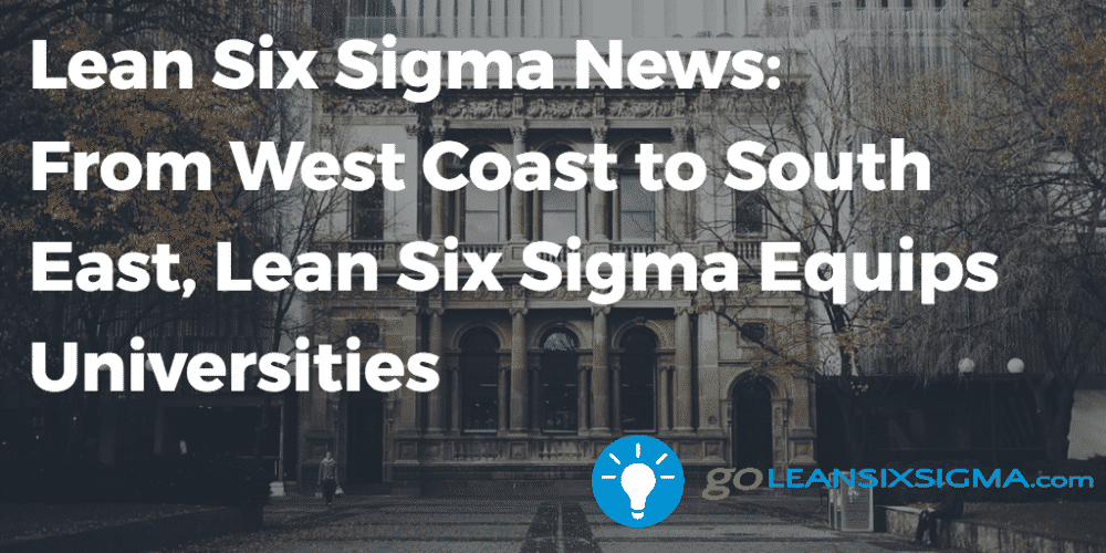 Lean Six Sigma News  From West Coast To South East Lean Six Sigma Equips Universities   Goleansixsigma Com
