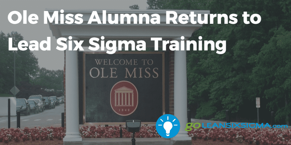 Ole Miss Alumna Returns To Lead Six Sigma Training  Goleansixsigma Com