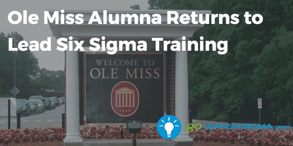 Ole Miss Alumna Returns to Lead Six Sigma Training - GoLeanSixSigma.com