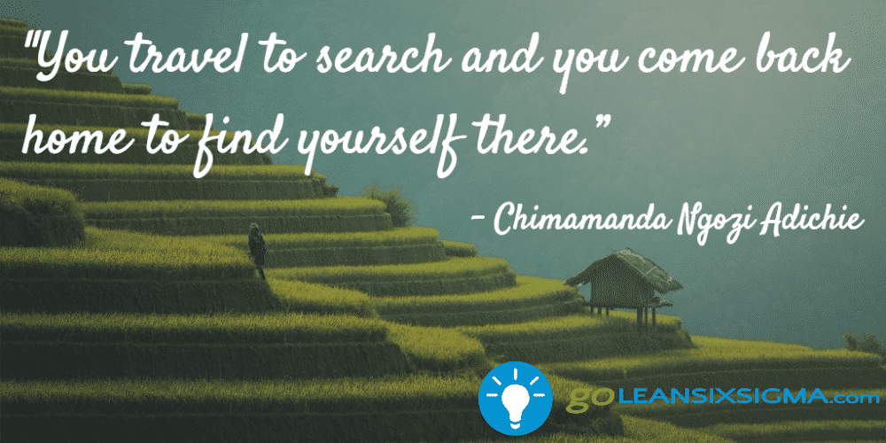 """You Travel To Search And You Come Back Home To Find Yourself There."" – Chimamanda Ngozi Adichie"