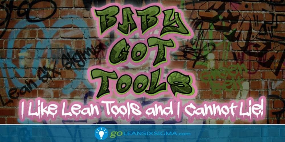 Baby Got Tools - GoLeanSixSigma.com