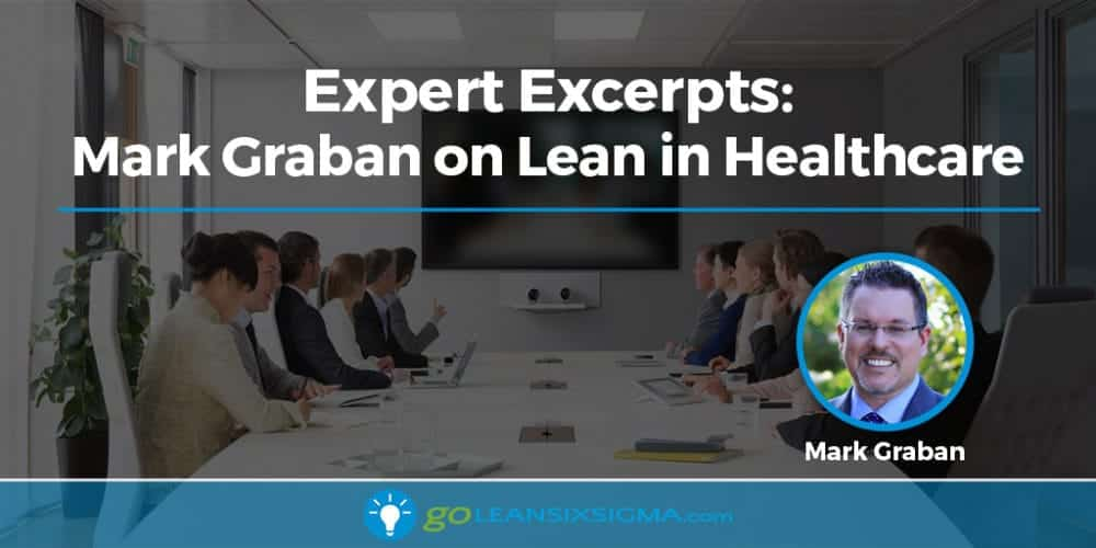 Expert Excerpts - Mark Graban on Lean in Healthcare - GoLeanSixSigma.com