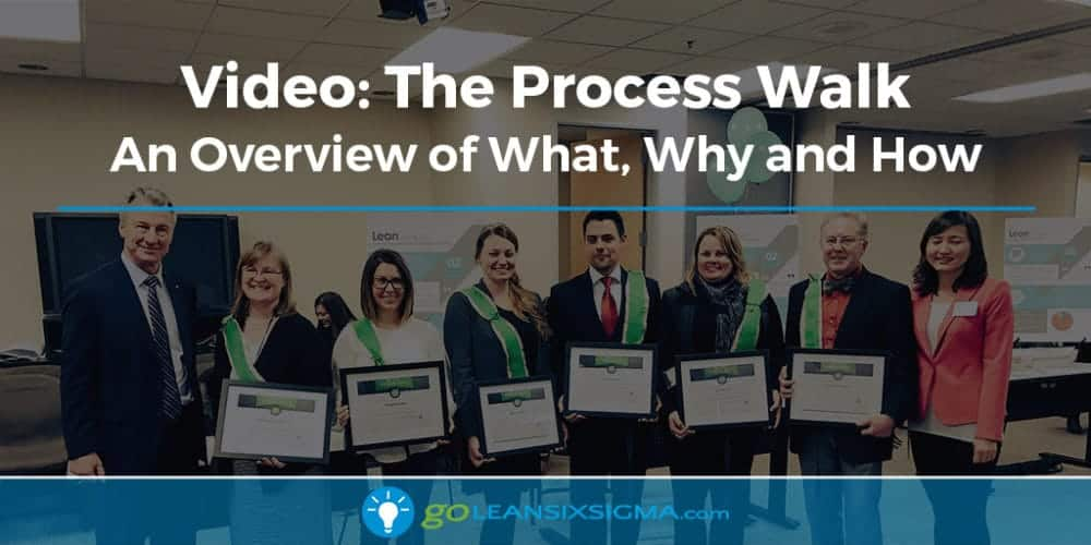 Video: The Process Walk - GoLeanSixSigma.com