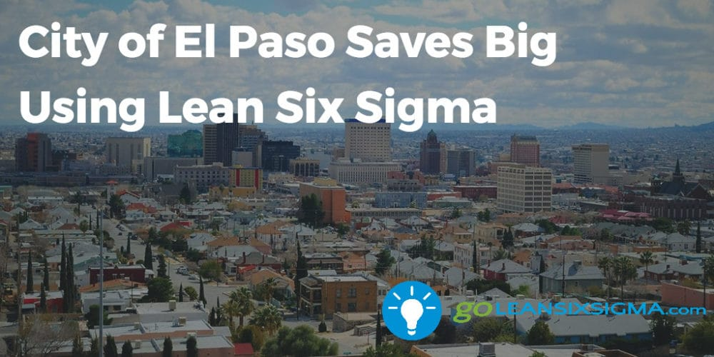 City Of El Paso Saves Big Using Lean Six Sigma