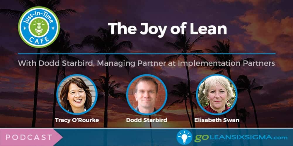 Just-In-Time Cafe Podcast, Episode 12: The Joy Of Lean With Dodd Starbird