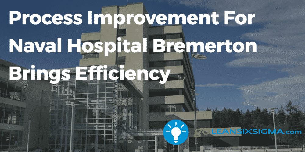 Process Improvement For Naval Hospital Bremerton Brings Efficiency Goleansixsigma Com