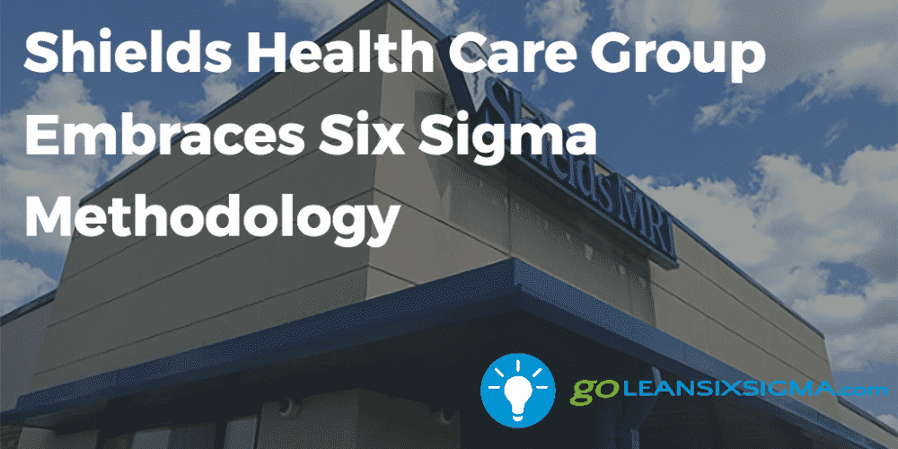 Shields Health Care Group Embraces Six Sigma Methodology - GoLeanSixSigma.com
