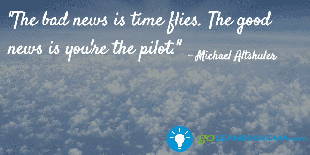 The Bad News Is Time Flies The Good News Is Youre The Pilot Michael Altshuler