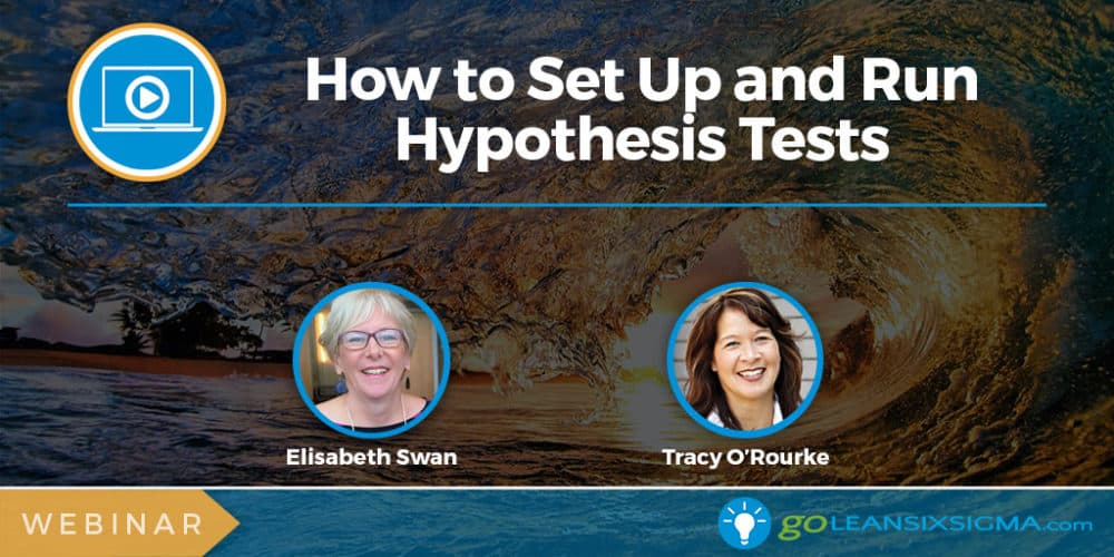 Webinar: How To Set Up And Run Hypothesis Tests (ENCORE!) - GoLeanSixSigma.com