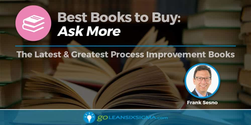 "Best Books To Buy: ""Ask More"" By Frank Sesno - GoLeanSixSigma.com"