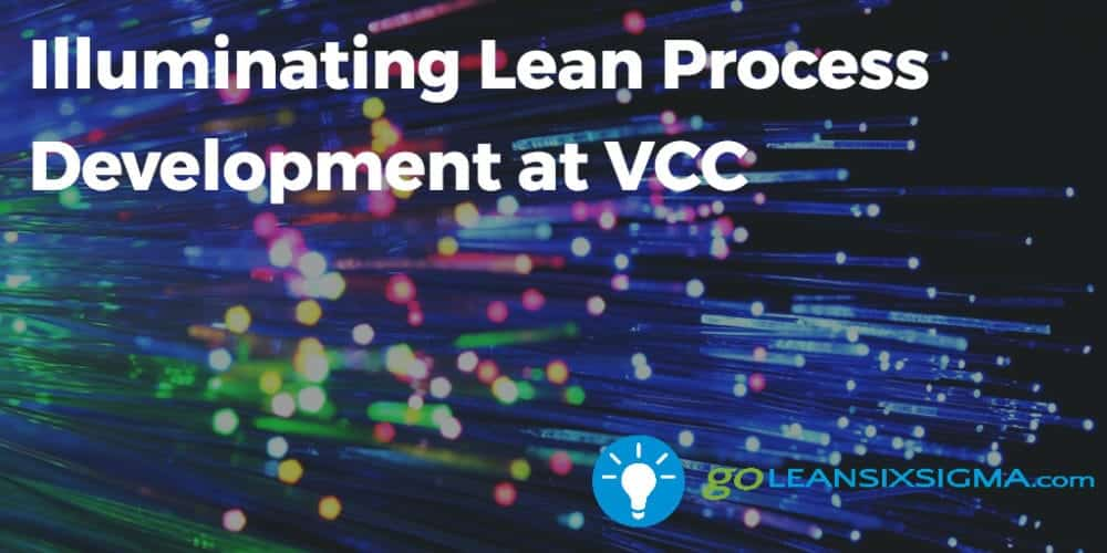 Illuminating Lean Process Development At VCC - GoLeanSixSigma.com