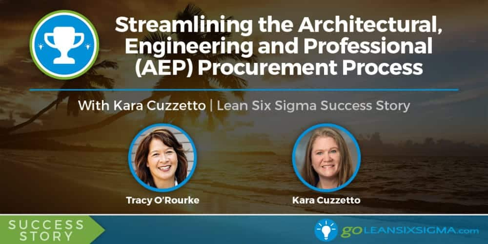 Success Story: Streamlining The Architectural, Engineering And Professional (AEP) Procurement Process With Kara Cuzzetto - GoLeanSixSigma.com