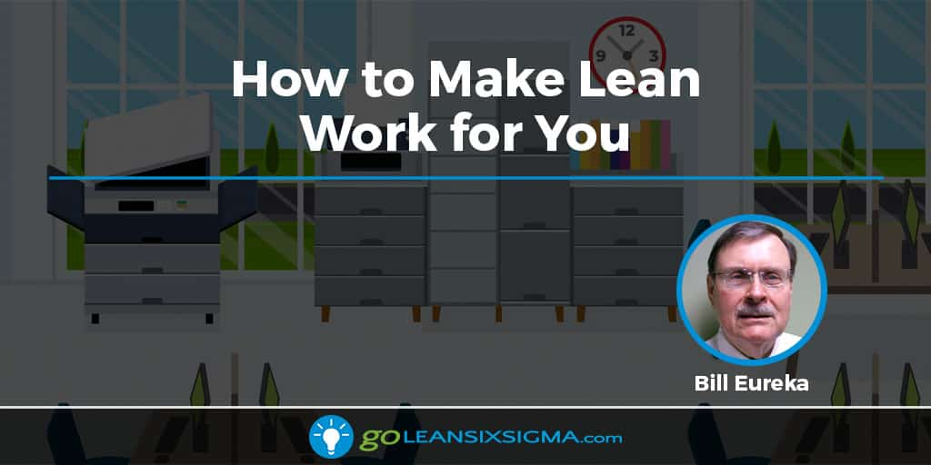 How To Make Lean Work For You - GoLeanSixSigma.com