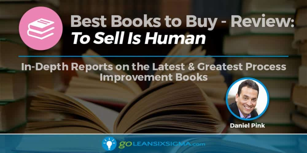 "Best Books To Buy: ""To Sell Is Human"" By Daniel Pink - GoLeanSixSigma.com"