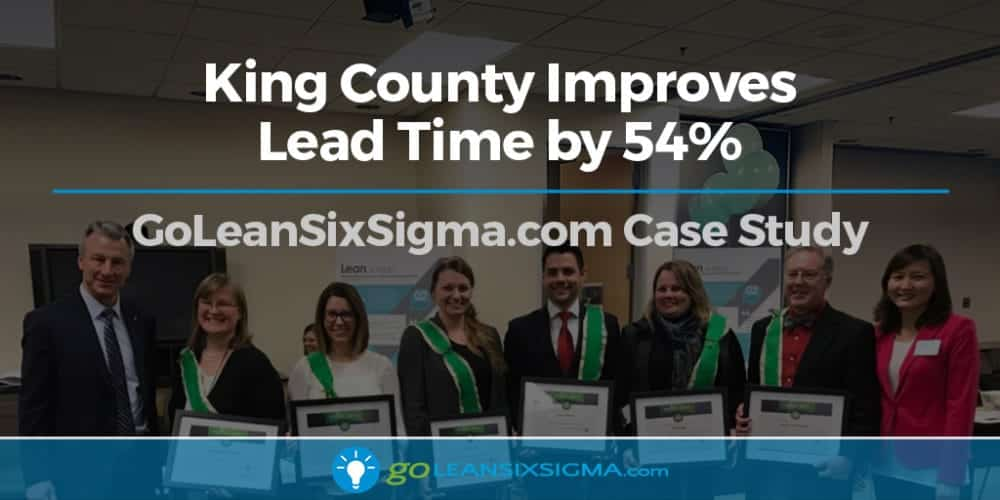 Case Study: King County Improves Lead Time By 54% - GoLeanSixSigma.com