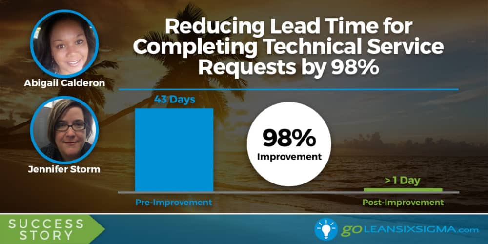 Success Story: Reducing Lead Time for Completing Technical Service Requests by 98%, Featuring Abigail Calderon and Jennifer Storm - GoLeanSixSigma.com