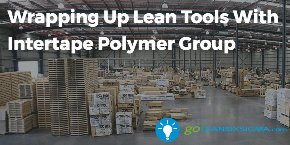 Wrapping Up Lean Tools With Intertape Polymer Group Goleansixsigma Com