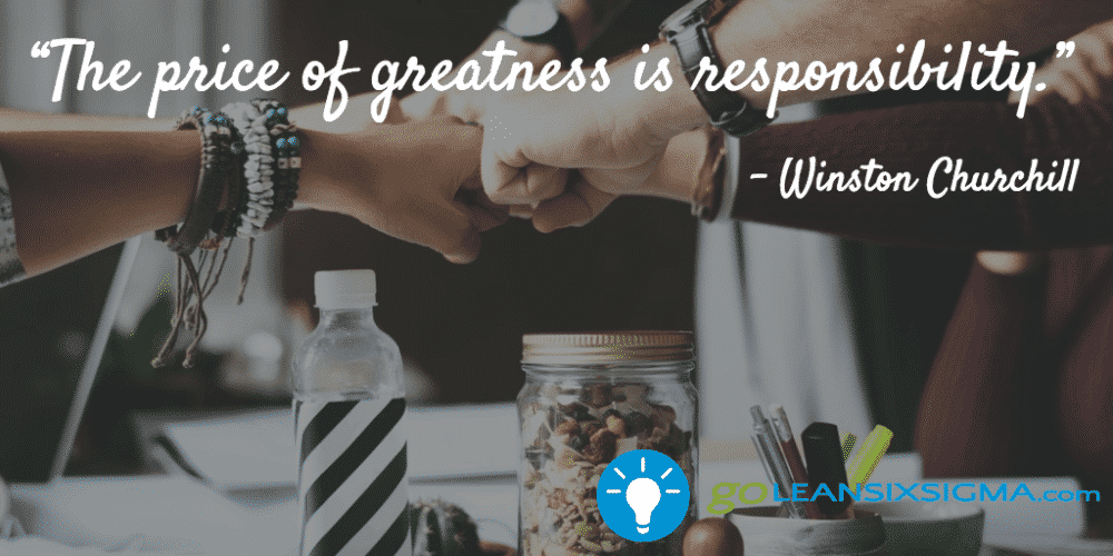 """The Price Of Greatness Is Responsibility."" - Winston Churchill - GoLeanSixSigma.com"