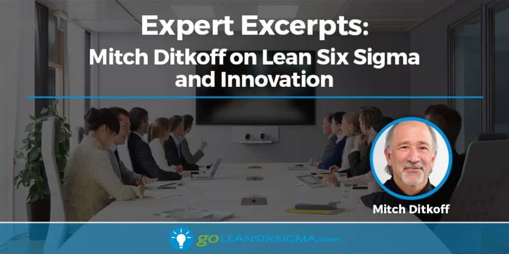 Expert Excerpts: Mitch Ditkoff on Lean Six Sigma and Innovation - GoLeanSixSigma.com