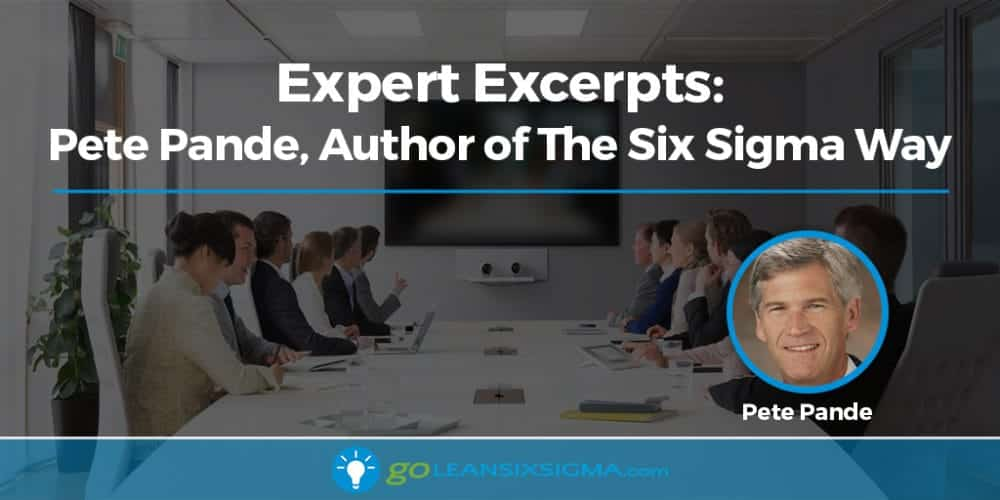 Expert Excerpts: Pete Pande, Author of The Six Sigma Way - GoLeanSixSigma.com